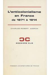 AGERON Charles-Robert - L'anticolonialisme en France de 1871 à 1914