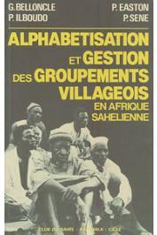 BELLONCLE Guy, ILBOUDO Paul, SENE Papa, EASTON Peter - Alphabétisation et gestion des groupements villageois en Afrique sahélienne