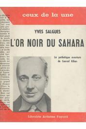 SALGUES Yves - L'or noir du Sahara. La pathétique aventure de Conrad Kilian