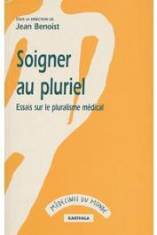 BENOIST Jean, (sous la direction de) - Soigner au pluriel. Essai sur le pluralisme médical
