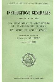 SCHEFER Christian (éditeur) - Instructions générales données de 1763 à 1870 aux gouverneurs et ordonnateurs des établissements français en Afrique occidentale. Tome 2: 1831-1870