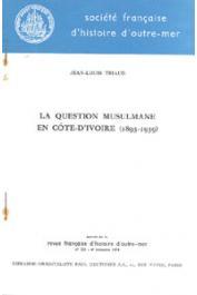 TRIAUD Jean-Louis - La question musulmane en Côte d'Ivoire (1893-1939)