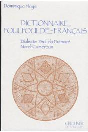 NOYE Dominique, (OMI) - Dictionnaire foulfouldé-français. Dialecte peul du Diamaré, Nord Cameroun
