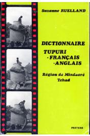 RUELLAND Suzanne - Dictionnaire tupuri-français-anglais (région de Mindaoré, Tchad)