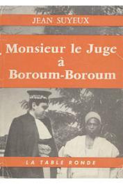 SUYEUX Jean - Monsieur le juge à Boroum-Boroum