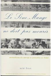 BENOIT Michel - Le Séno Mango ne doit pas mourir. Pastoralisme, vie sauvage et protection au Sahel