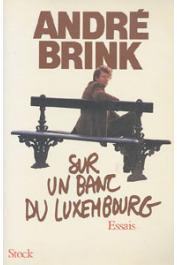 BRINK André - Sur un banc du Luxembourg: essais sur l'écrivain dans un pays en état de siège
