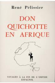 PELISSIER René - Don Quichotte en Afrique: voyages à la fin de l'empire espagnol