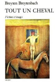 BREYTENBACH Breyten - Tout un cheval: fictions et images