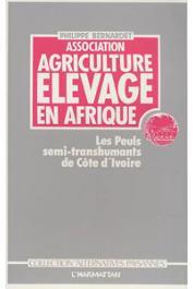 BERNARDET Philippe - Association agriculture-élevage en Afrique: les Peuls semi-transhumants de Côte d'Ivoire