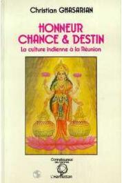 GHASARIAN Christian - Honneur, chance et destin: la culture indienne à la Réunion