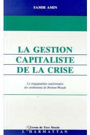 AMIN Samir - La gestion capitaliste de la crise: le cinquantième anniversaire des institutions de Bretton-Woods