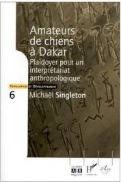SINGLETON Michael - Amateurs de chiens à Dakar. Plaidoyer pour un interprétariat anthropologique