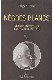 LITTLE Roger - Nègres blancs: représentations de l'autre autre. Essai