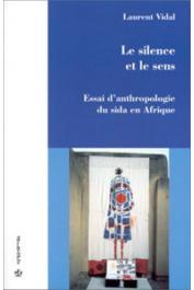 VIDAL Laurent - Le silence et le sens. Essai d'anthropologie du sida en Afrique