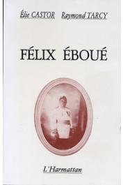 CASTOR Elie, TARCY Raymond - Félix Eboué: gouverneur et philosophe