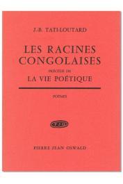 TATI LOUTARD Jean-Baptiste - Les racines congolaises, précédé de La vie poétique (édition de 1969)