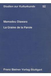DIAWARA Mamadou - La graine de la parole: dimension sociale et politique des traditions orales du royaume de Jaara (Mali) du XVe au milieu du XIXe siècle