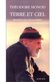 MONOD Théodore, ESTIBAL Sylvain - Terre et ciel: entretiens avec Sylvain Estibal
