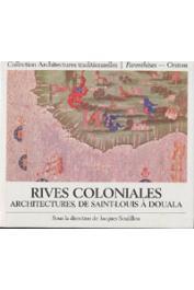 SOULILLOU Jacques, (sous la direction de) - Rives coloniales: architectures de Saint Louis à Douala