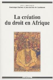 DARBON Dominique, DU BOIS DE GAUDUSSON Jean, (sous la direction de) - La création du droit en Afrique