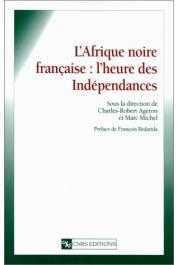 AGERON Charles-Robert, MICHEL Marc, (sous la direction de) - Afrique noire française: l'heure des indépendances