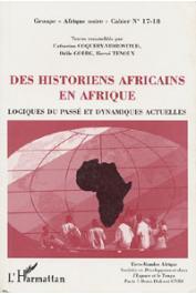 COQUERY-VIDROVITCH Catherine, GOERG Odile, TENOUX Hervé, (textes rassemblés par) - Des historiens africains en Afrique: logiques du passé et dynamiques actuelles