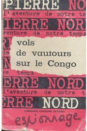 NORD Pierre - Vols de vautours sur le Congo. Collection l'aventure de notre temps