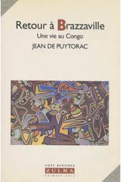 PUYTORAC Jean de - Retour à Brazzaville. Une vie au Congo