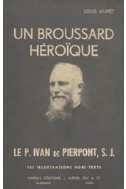 WILMET Louis - Un broussard héroïque: le père Ivan de Pierpont, S.J.