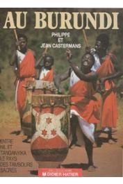 CASTERMANS Philippe, CASTERMANS Jean - Au Burundi: entre Nil et Tanganyika, le pays des tambours sacrés