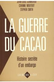 GOMBEAUD Jean-Louis, MOUTOUT Corinne, SMITH Stephen - La guerre du cacao: histoire secrète d'un embargo