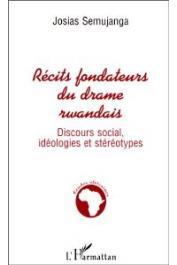 SEMUJANGA Josias - Récits fondateurs du drame rwandais. Discours social, idéologies et stéréotypes