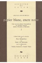 Cellule FIN DE SIECLE, QUAGHEBEUR Marc (sous la direction de) - Papier blanc, encre noire: cent ans de culture francophone en Afrique centrale (Zaïre, Rwanda, Burundi) - Volumes 1 et 2