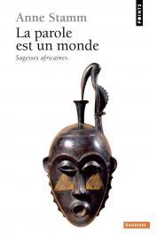 STAMM Anne - La parole est un monde: sagesses africaines (dernière édition)