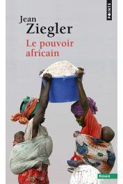 ZIEGLER Jean - Le pouvoir africain (édition 2016)