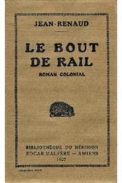 JEAN-RENAUD - Le bout de rail. Roman colonial (édition Malfère)