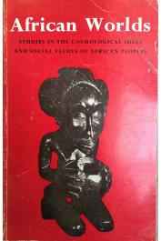 FORDE Daryll (éditeur) - African Worlds. Studies in the Cosmological Ideas and Social Values of African People (éditions plus récentes)