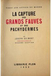DELMONT Joseph - La capture des grands fauves et des pachydermes. Vingt ans autour du monde (édition de 1932)