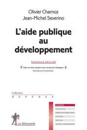 CHARNOZ Olivier, SEVERINO Jean-Michel - L'aide publique au développement. Nouvelle édition
