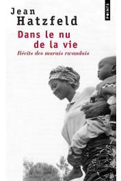 HATZFELD Jean - Dans le nu de la vie. Récits des marais rwandais (2005)