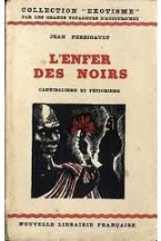 PERRIGAULT Jean - L'enfer des noirs. Cannibalisme et fétichisme dans la brousse