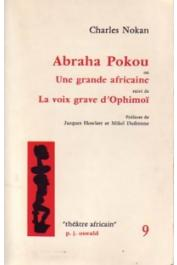NOKAN Zégoua (ou NOKAN Zégoua Gbessi Charles ou NOKAN Charles) -  Abraha Pokou, ou une grande Africaine (théâtre), suivi de La voix grave d'Ophimoï (poèmes)