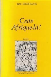 IKELLE-MATIBA Jean - Cette Afrique-là ! (2eme édition 1972)