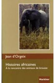 ORGEIX Jean d' - Histoires africaines. A la rencontre des animaux de brousse