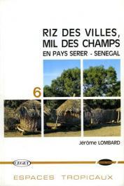 LOMBARD Jérôme - Riz des villes, mil des champs en pays Serer, Sénégal