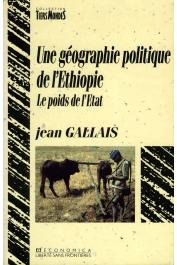 GALLAIS Jean - Une géographie politique de l'Ethiopie: le poids de l'Etat