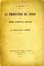 BELIME Emile - La production du coton en Afrique Occidentale Française. Le Programme Carde