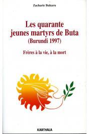 BUKURU Zacharie - Les quarante jeunes martyrs de Buta (Burundi 1997). Frères à la vie, à la mort