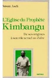 ASCH Susan - L'Eglise du prophète Kimbangu. De ses origines à son rôle actuel au Zaïre (1921-1981)